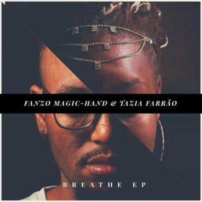 Fanzo Magic-Hand & Tazia Farrao Breathe EP Zip Fakaza Download