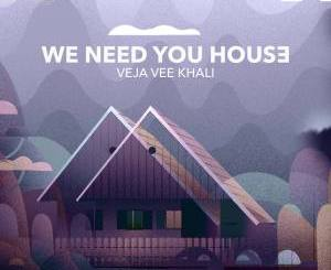 DOWNLOAD Veja Vee Khali We Need You House EP Zip Fakaza