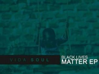 DOWNLOAD Vida-soul Black Lives Matter EP Zip fakaza