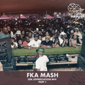 Fka Mash 30k Appreciation Mix Pt.1 Mp3 Fakaza Download