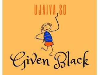 DOWNLOAD Given Black Ujaiva So Mp3 Fakaza