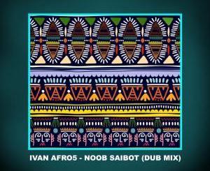 DOWNLOAD Ivan Afro5 Noob Saibot (Dub Mix) Mp3 Fakaza