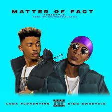 Luna Florentino & King Sweetkid Matter Of Fact Mp3 Fakaza Download