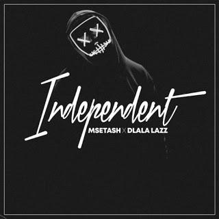 DOWNLOAD Msetash & Dlala Lazz Independent Mp3 Fakaza