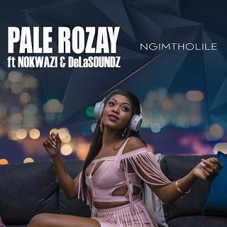 DOWNLOAD Pale Rozay Ngimtholile Ft. Nokwazi & DeLASoundz Mp3 Fakaza