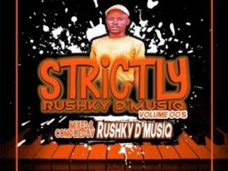 Rushky D'musiq Strictly Rushky D'musiq Vol. 005 Mp3 Fakaza Download