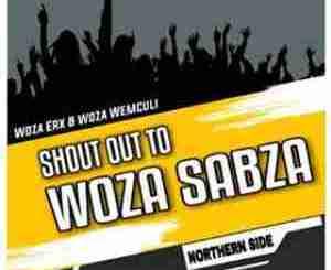 Woza Erx & Woza We Mculi Shout Out to Woza Sabza Mp3 Fakaza Download