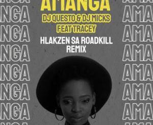 Fakaza Music Download Dj Questo & Dj Micks Amanga Ft. Tracey (Hlakzen SA Roadkill) Mp3