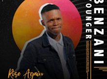 Benzani Younger Rise Again EP Zip Fakaza Download