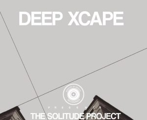 Deep Xcape The Solitude Project EP Zip Fakaza Download