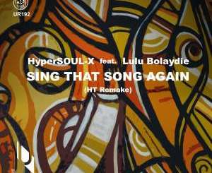Fakaza Music Download HyperSOUL-X & Lulu Bolaydie Sing That Song Again (Ht Remake) Mp3
