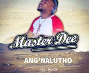 Master Dee Ang'nalutho Mp3 Fakaza Download