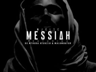 Fakaza Music Download Njelic Messiah Mp3 Ft. De Mthuda, Ntokzin & MalumNator