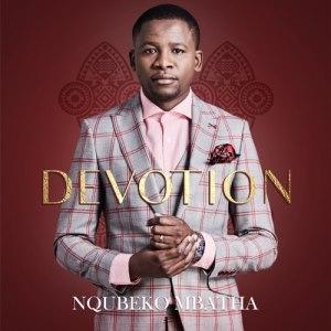 Nqubeko Mbatha Now unto Him Mp3 Fakaza Download