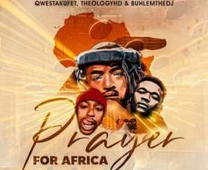 Fakaza Music Download Qwestakufet Prayer for Africa Mp3