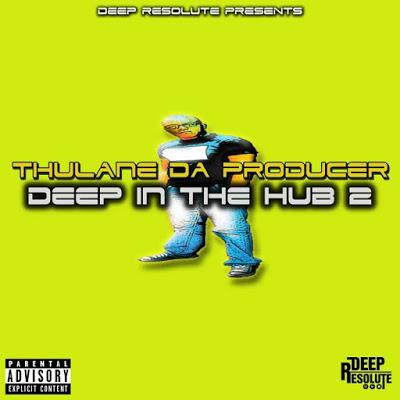 Thulane Da Producer Deep In The Hub 2 Album Zip Download Fakaza