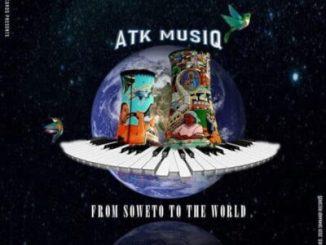 Fakaza Music Download ATK MusiQ From Soweto to the World EP Zip