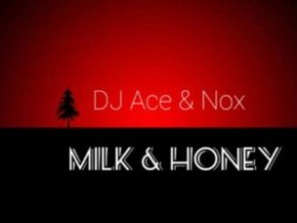 Fakaza Music Download DJ Ace & Nox Milk & Honey Mp3