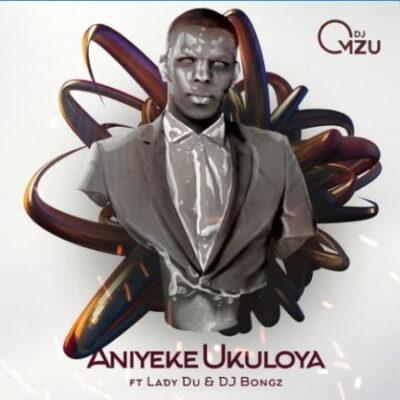 Fakaza Music Download DJ Mzu Aniyeke Ukuloya Mp3