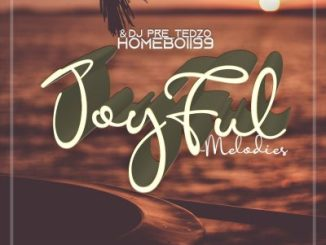 Fakaza Music Download DJ Pre_Tedzo & HOMEBOII99 Joyful Melodies Mp3