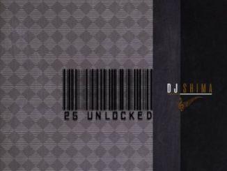 Fakaza Music Download DJ Shima 25 Unlocked EP Zip
