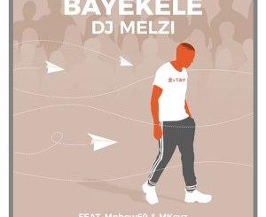 DJ Melzi Bayekele Mp3 Download Fakaza