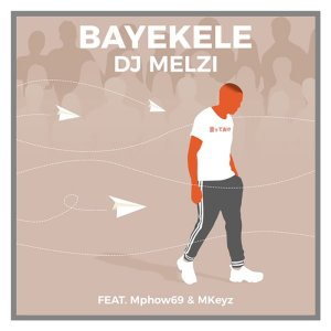 DJ Melzi Bayekele Mp3 Download Fakaza
