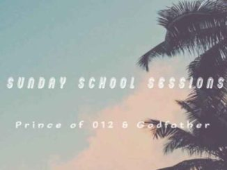 Fakaza Music Download Prince of 012 & Godfather Sunday School Sessions Mp3