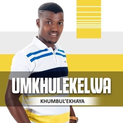 Fakaza Music Download uMkhulekelwa Khumbul'ekhaya Mp3