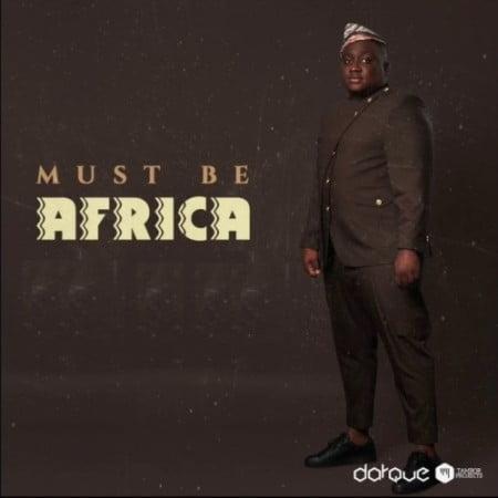 Darque Must Be Africa Album Zip Fakaza Music Download