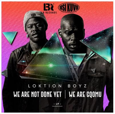 Loktion Boyz We Are not Done Yet, We Are Gqomu Album Download Fakaza