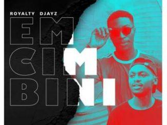 Royalty Djayz Emcimbini Album Zip Download Fakaza