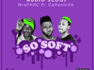 Audio Scoop & Wraith So Soft Mp3 Download Fakaza