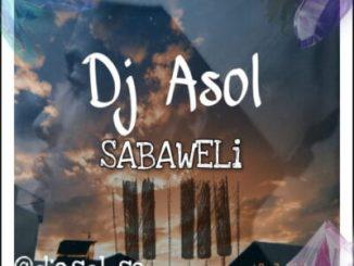 DJ Asol Sabaweli Mp3 Download Fakaza