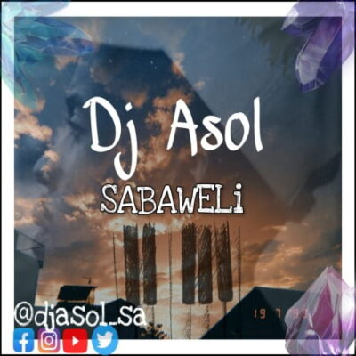 DJ Asol Sabaweli Mp3 Download Fakaza