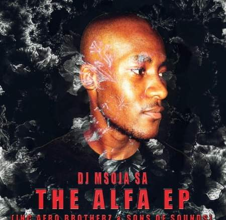 DJ Msoja SA THE Alfa EP Zip Fakaza Music Download