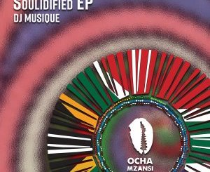 DJ Musique Soulidified EP Zip Download Fakaza