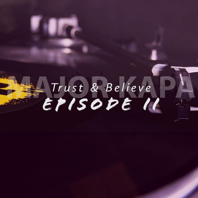 Major Kapa Trust & Belive Episode 2 EP Zip Download Fakaza