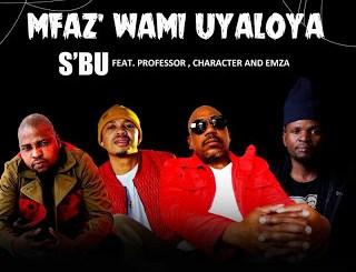 SBU Umfaz'Wam Uyaloya Mp3 Download Fakaza