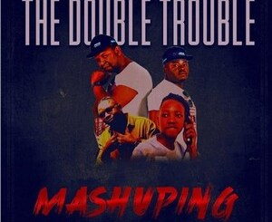 The Double Trouble Mashuping Mp3 Download Fakaza