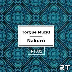 TorQue MuziQ Nakuru Mp3 Fakaza Music Download