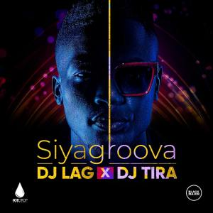 DJ Lag & DJ Tira Siyagroova Mp3 Download Fakaza