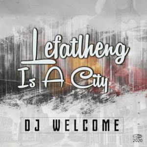DJ Welcome Lefatlheng Is A City EP Zip Fakaza Music Download