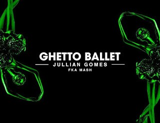 Jullian Gomes Ghetto Ballet Mp3 Download Fakaza