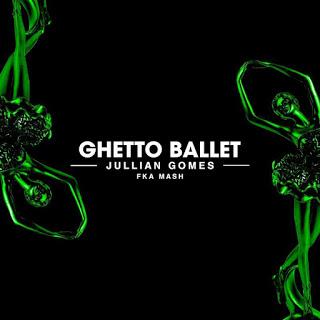 Jullian Gomes Ghetto Ballet Mp3 Download Fakaza