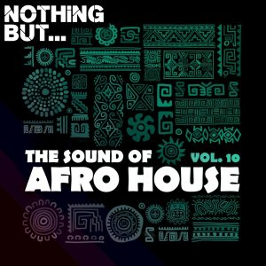 Nothing But… The Sound of Afro House, Vol. 10 Zip Fakaza Music Download