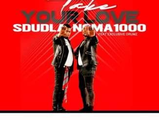 Sdudla Noma1000 Take Your Love Mp3 Download Fakaza