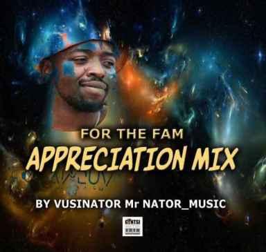 Vusinator For The Fam Appreciation Mix Mp3 Fakaza Music Download