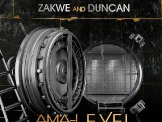 Zakwe & Duncan Ama-Level Mp3 Download Fakaza Music