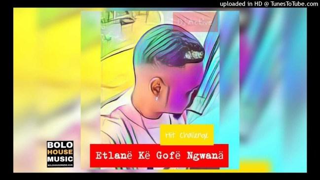 DJ Active Etlane Ke Gofe Ngwana Mp3 Download
